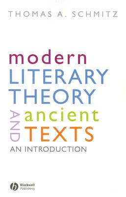 Modern Literary Theory and Ancient Texts By Schmitz, Thomas A.